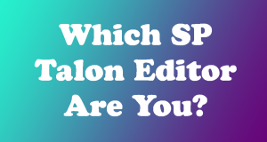 Which SP Talon Editor are you? QUIZ